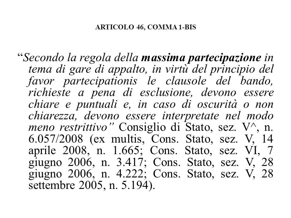 ARTICOLO 46, COMMA 1-BIS Secondo la regola della massima partecipazione in tema di gare di appalto, in virtù del principio del favor partecipationis l