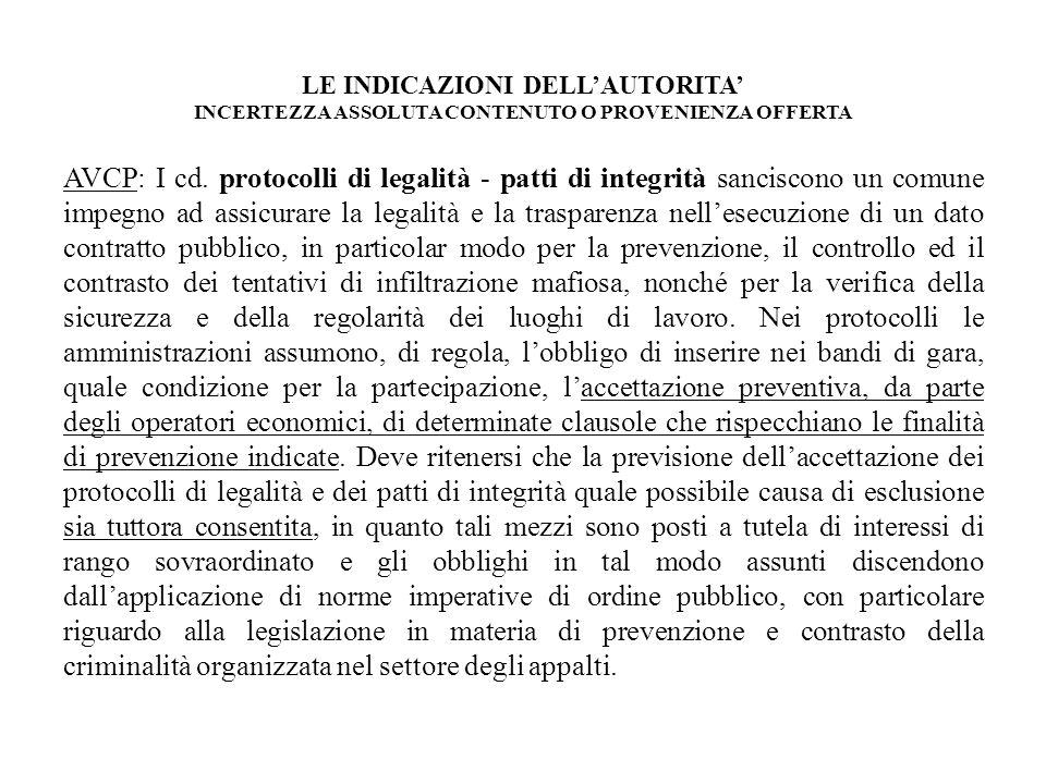 LE INDICAZIONI DELLAUTORITA INCERTEZZA ASSOLUTA CONTENUTO O PROVENIENZA OFFERTA AVCP: I cd. protocolli di legalità - patti di integrità sanciscono un
