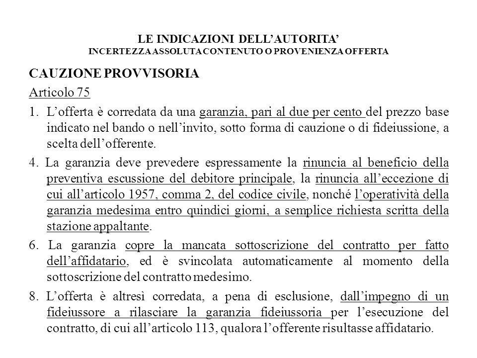 LE INDICAZIONI DELLAUTORITA INCERTEZZA ASSOLUTA CONTENUTO O PROVENIENZA OFFERTA CAUZIONE PROVVISORIA Articolo 75 1.Lofferta è corredata da una garanzi