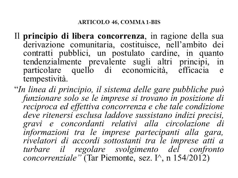 ARTICOLO 46, COMMA 1-BIS Il principio di libera concorrenza, in ragione della sua derivazione comunitaria, costituisce, nellambito dei contratti pubbl