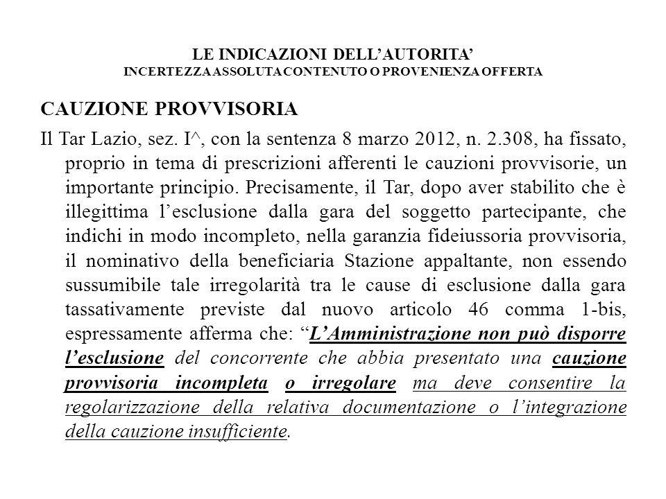 LE INDICAZIONI DELLAUTORITA INCERTEZZA ASSOLUTA CONTENUTO O PROVENIENZA OFFERTA CAUZIONE PROVVISORIA Il Tar Lazio, sez. I^, con la sentenza 8 marzo 20