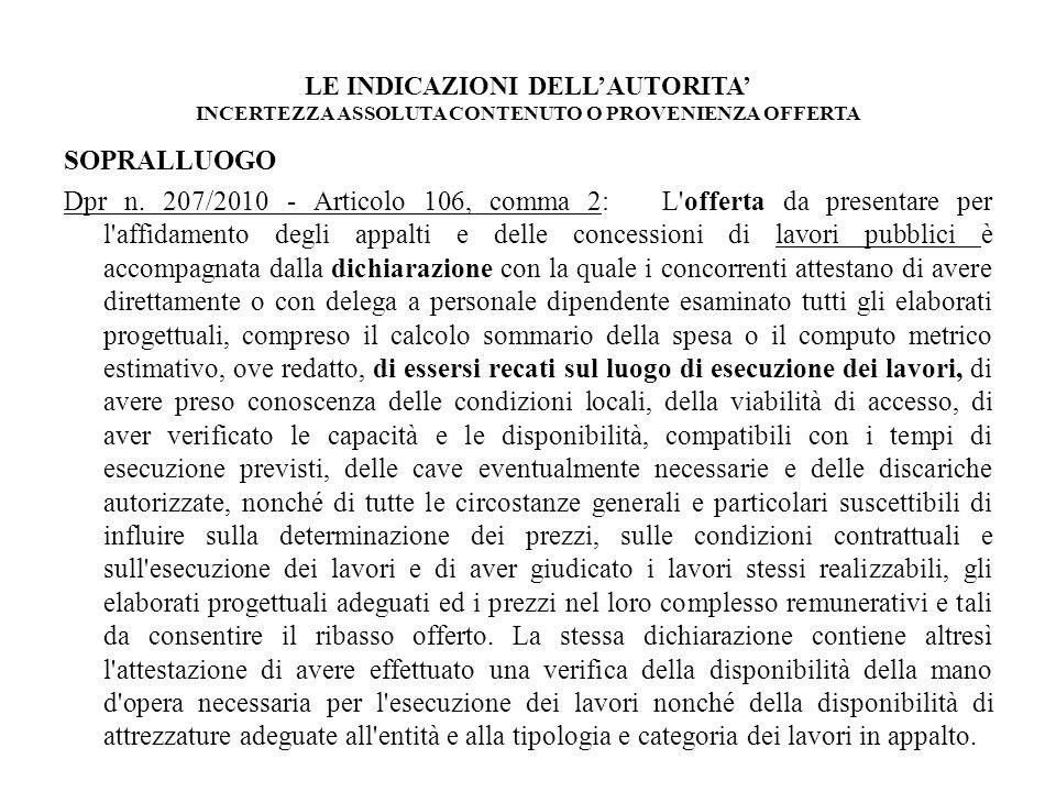 LE INDICAZIONI DELLAUTORITA INCERTEZZA ASSOLUTA CONTENUTO O PROVENIENZA OFFERTA SOPRALLUOGO Dpr n. 207/2010 - Articolo 106, comma 2: L'offerta da pres