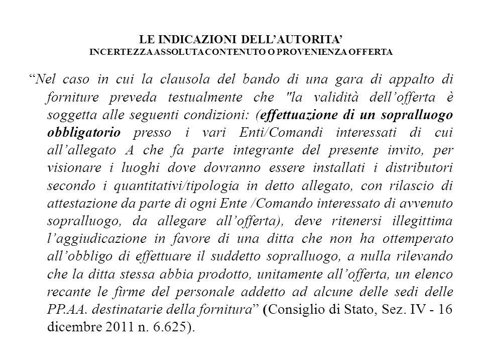 LE INDICAZIONI DELLAUTORITA INCERTEZZA ASSOLUTA CONTENUTO O PROVENIENZA OFFERTA Nel caso in cui la clausola del bando di una gara di appalto di fornit