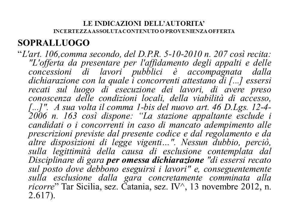 LE INDICAZIONI DELLAUTORITA INCERTEZZA ASSOLUTA CONTENUTO O PROVENIENZA OFFERTA SOPRALLUOGO L'art. 106,comma secondo, del D.P.R. 5-10-2010 n. 207 così