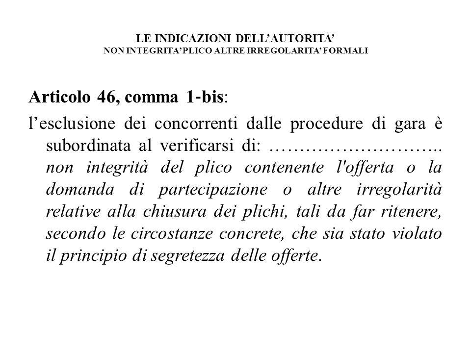 LE INDICAZIONI DELLAUTORITA NON INTEGRITA PLICO ALTRE IRREGOLARITA FORMALI Articolo 46, comma 1 bis: lesclusione dei concorrenti dalle procedure di ga
