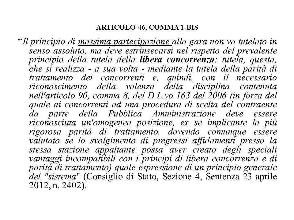 ARTICOLO 46, COMMA 1-BIS Il principio di massima partecipazione alla gara non va tutelato in senso assoluto, ma deve estrinsecarsi nel rispetto del pr