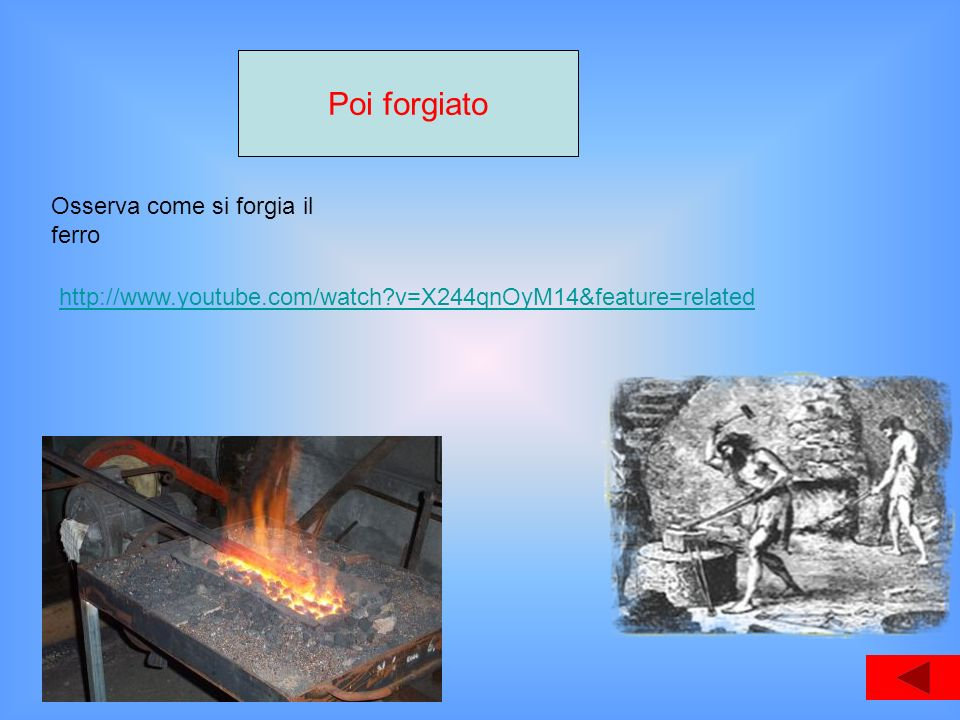 Poi forgiato Osserva come si forgia il ferro http://www.youtube.com/watch?v=X244qnOyM14&feature=related
