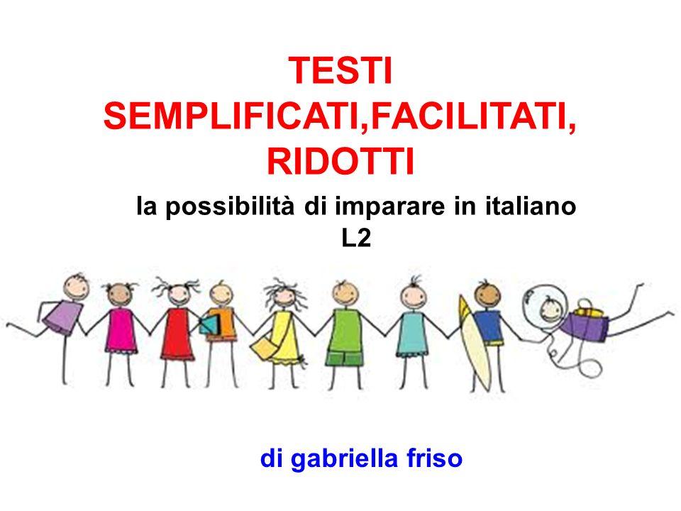 TESTI SEMPLIFICATI,FACILITATI, RIDOTTI la possibilità di imparare in italiano L2 di gabriella friso