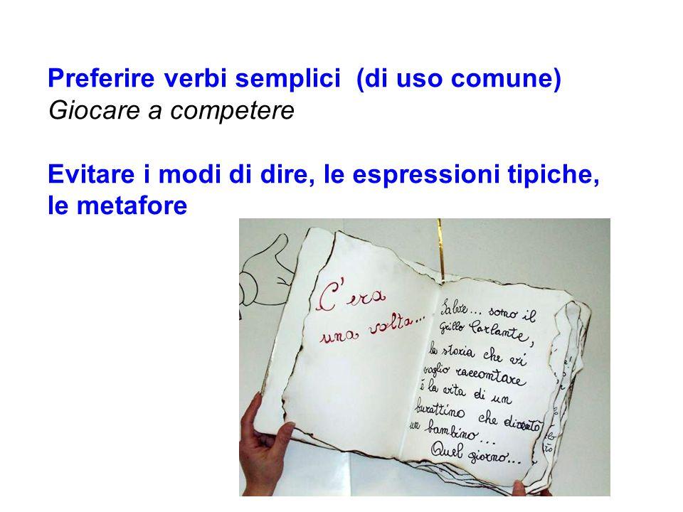 Preferire verbi semplici (di uso comune) Giocare a competere Evitare i modi di dire, le espressioni tipiche, le metafore