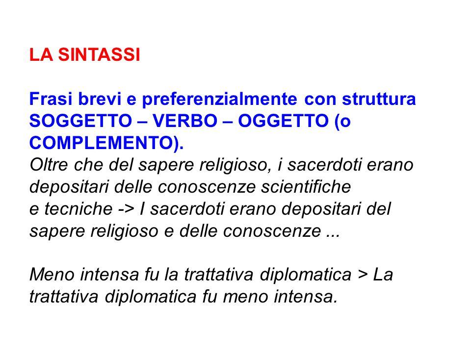 LA SINTASSI Frasi brevi e preferenzialmente con struttura SOGGETTO – VERBO – OGGETTO (o COMPLEMENTO).