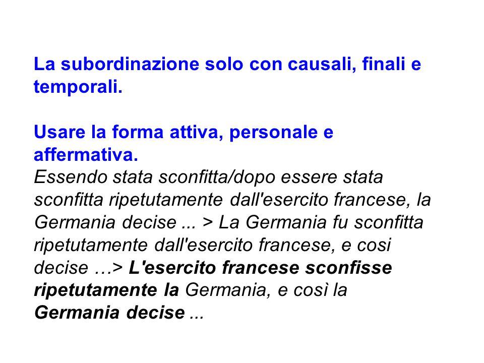 La subordinazione solo con causali, finali e temporali.