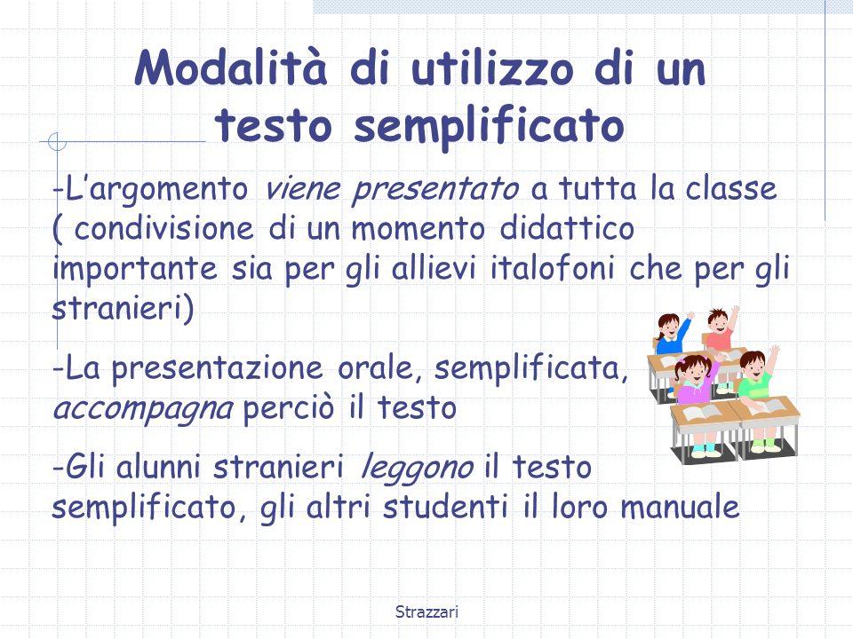 Strazzari Modalità di utilizzo di un testo semplificato -Largomento viene presentato a tutta la classe ( condivisione di un momento didattico importan