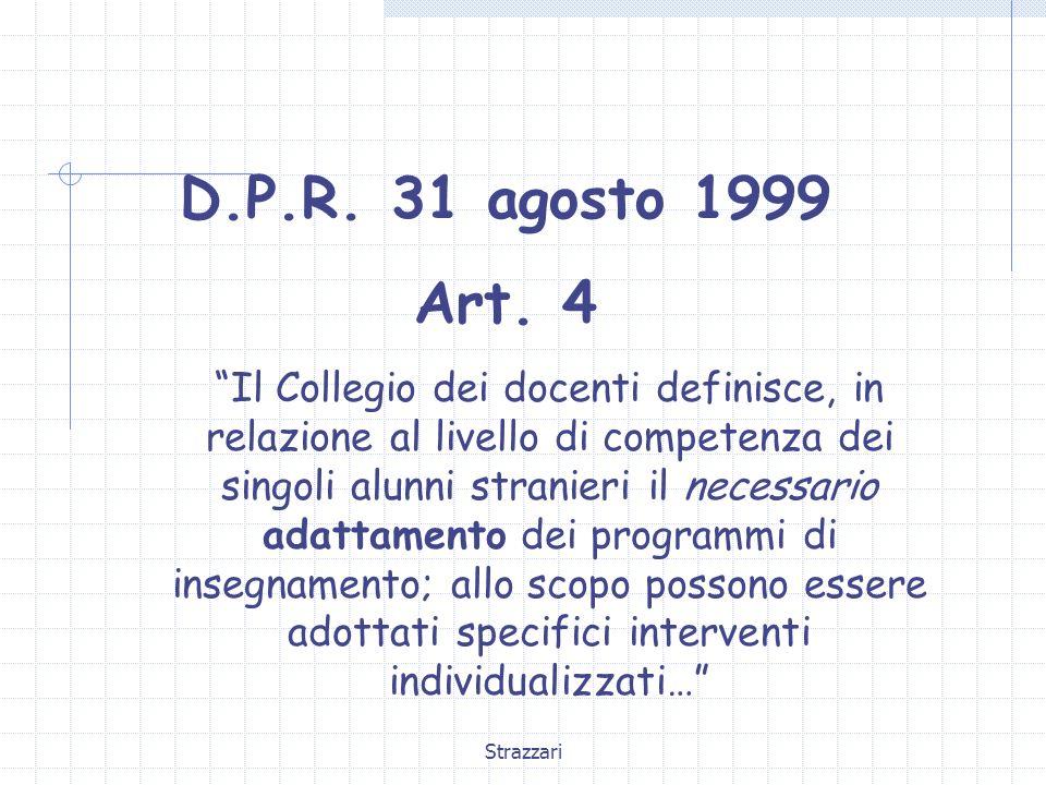Strazzari D.P.R. 31 agosto 1999 Art. 4 Il Collegio dei docenti definisce, in relazione al livello di competenza dei singoli alunni stranieri il necess