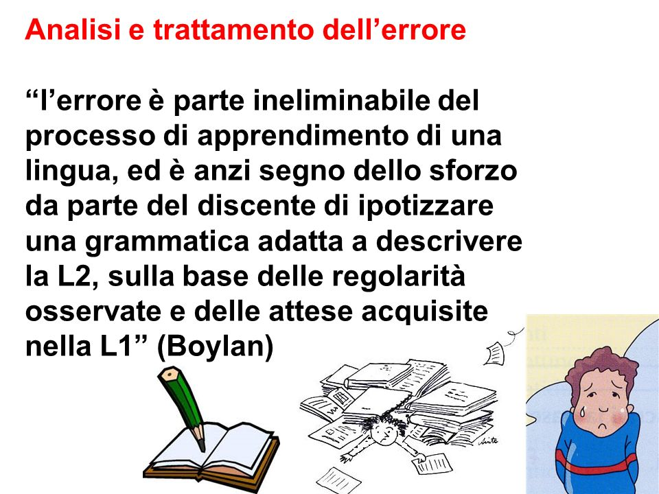 Analisi e trattamento dellerrore lerrore è parte ineliminabile del processo di apprendimento di una lingua, ed è anzi segno dello sforzo da parte del