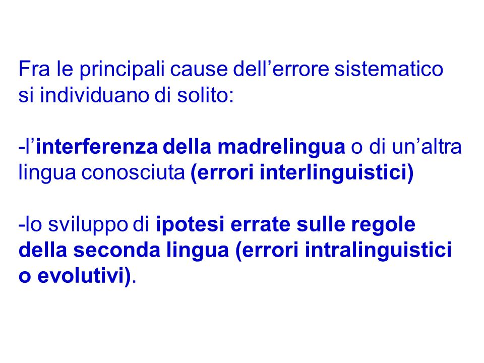 Fra le principali cause dellerrore sistematico si individuano di solito: -linterferenza della madrelingua o di unaltra lingua conosciuta (errori inter