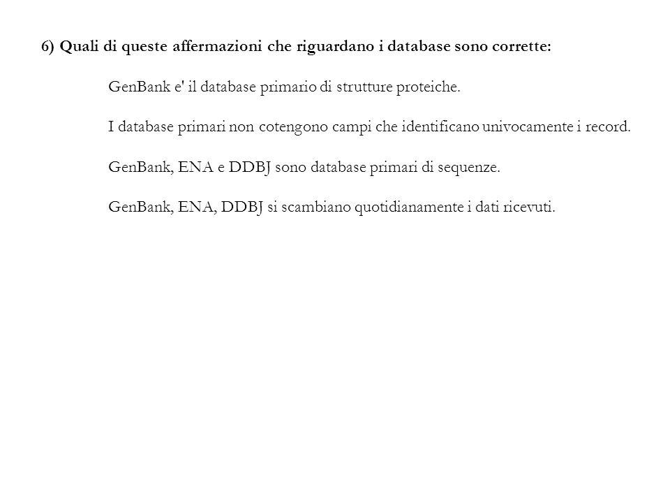 6) Quali di queste affermazioni che riguardano i database sono corrette: GenBank e' il database primario di strutture proteiche. I database primari no