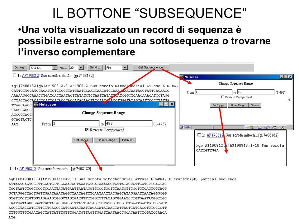 IL BOTTONE SUBSEQUENCE Una volta visualizzato un record di sequenza è possibile estrarne solo una sottosequenza o trovarne linverso complementare