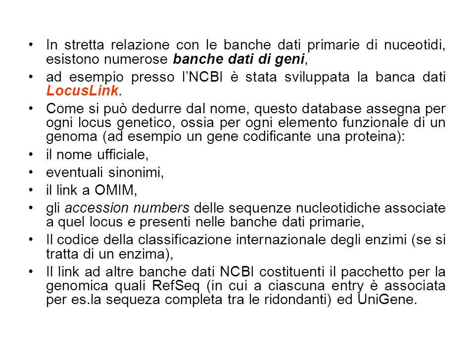 In stretta relazione con le banche dati primarie di nuceotidi, esistono numerose banche dati di geni, ad esempio presso lNCBI è stata sviluppata la banca dati LocusLink.