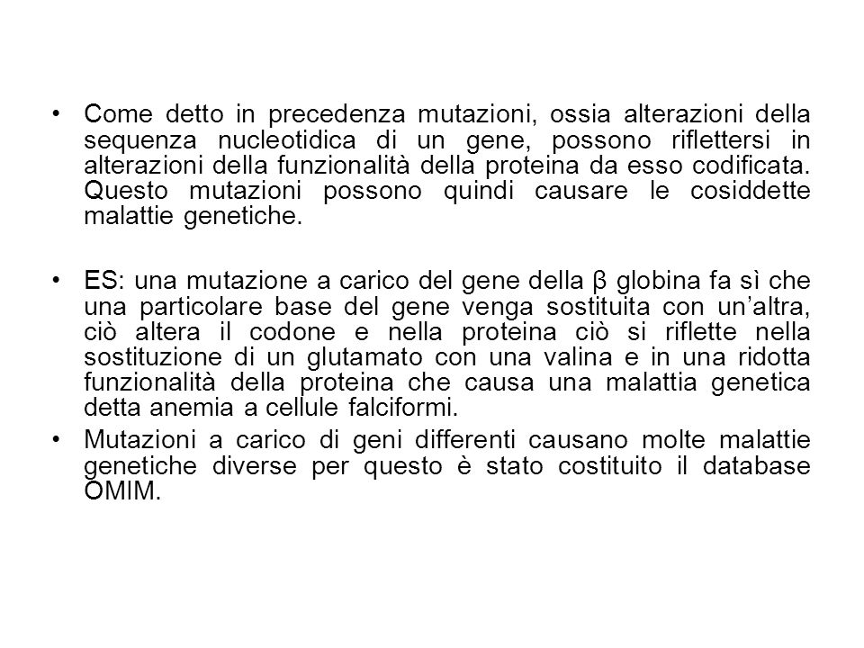 Come detto in precedenza mutazioni, ossia alterazioni della sequenza nucleotidica di un gene, possono riflettersi in alterazioni della funzionalità della proteina da esso codificata.