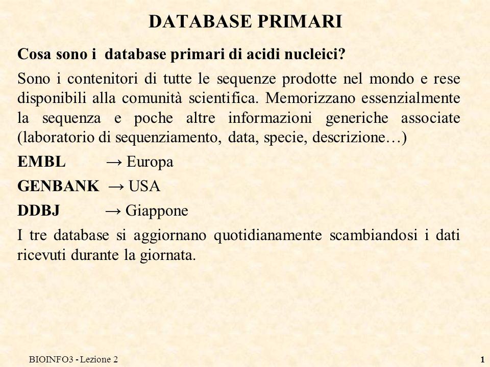 BIOINFO3 - Lezione 21 DATABASE PRIMARI Cosa sono i database primari di acidi nucleici? Sono i contenitori di tutte le sequenze prodotte nel mondo e re