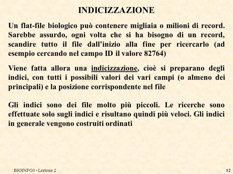 BIOINFO3 - Lezione 212 INDICIZZAZIONE Un flat-file biologico può contenere migliaia o milioni di record. Sarebbe assurdo, ogni volta che si ha bisogno