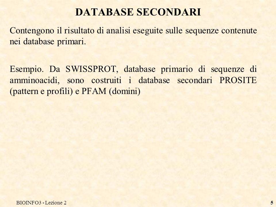 BIOINFO3 - Lezione 25 DATABASE SECONDARI Contengono il risultato di analisi eseguite sulle sequenze contenute nei database primari. Esempio. Da SWISSP