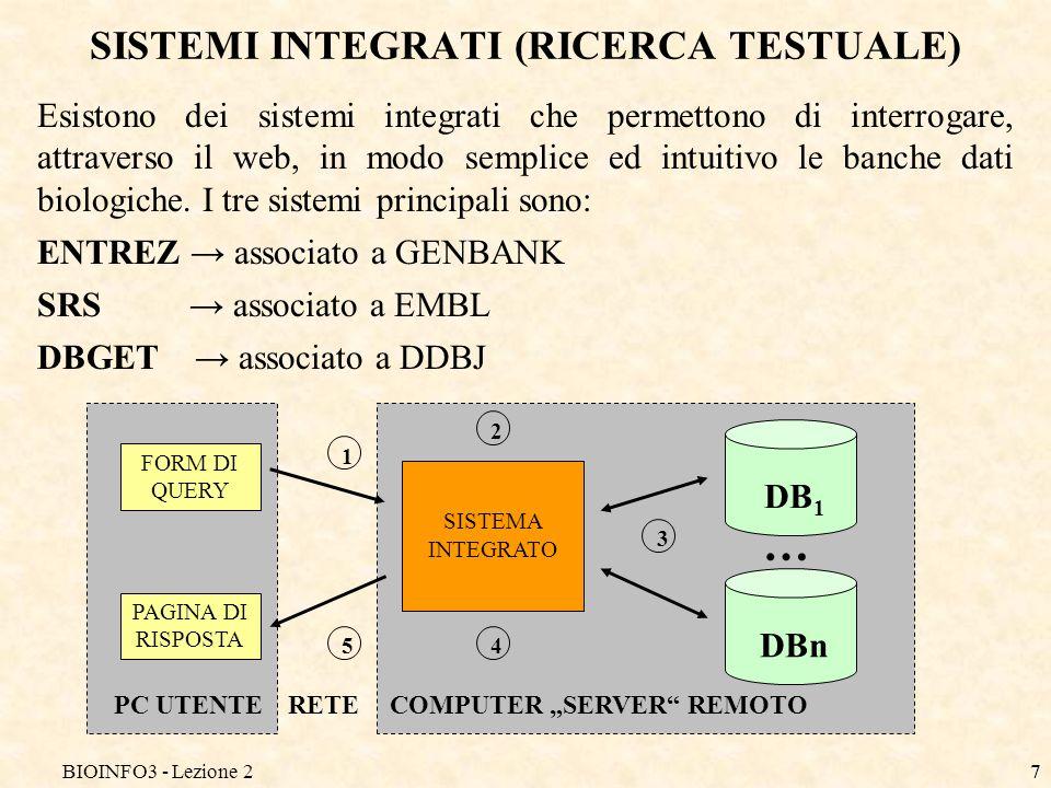 BIOINFO3 - Lezione 27 SISTEMI INTEGRATI (RICERCA TESTUALE) Esistono dei sistemi integrati che permettono di interrogare, attraverso il web, in modo se
