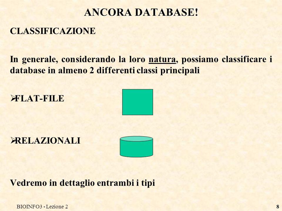 BIOINFO3 - Lezione 28 ANCORA DATABASE! CLASSIFICAZIONE In generale, considerando la loro natura, possiamo classificare i database in almeno 2 differen