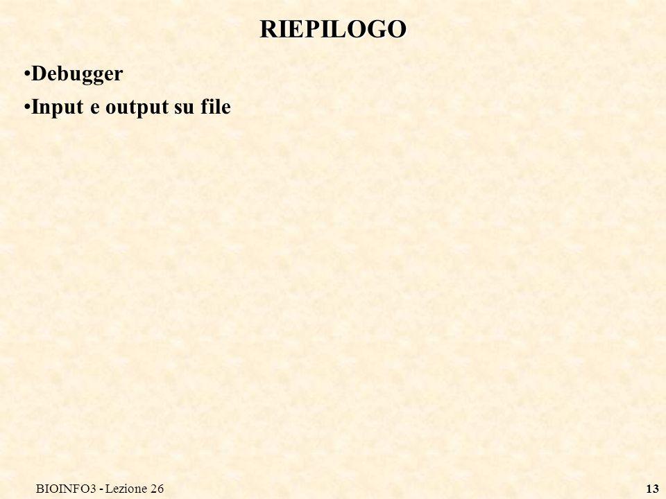 BIOINFO3 - Lezione 2613 RIEPILOGO Debugger Input e output su file