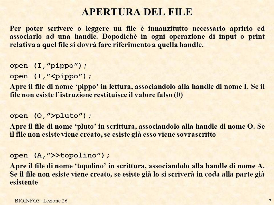 BIOINFO3 - Lezione 267 APERTURA DEL FILE Per poter scrivere o leggere un file è innanzitutto necessario aprirlo ed associarlo ad una handle.