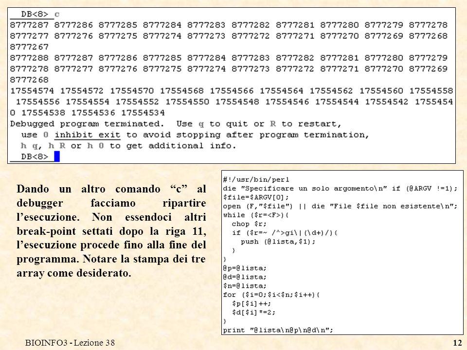 BIOINFO3 - Lezione 3812 Dando un altro comando c al debugger facciamo ripartire lesecuzione. Non essendoci altri break-point settati dopo la riga 11,