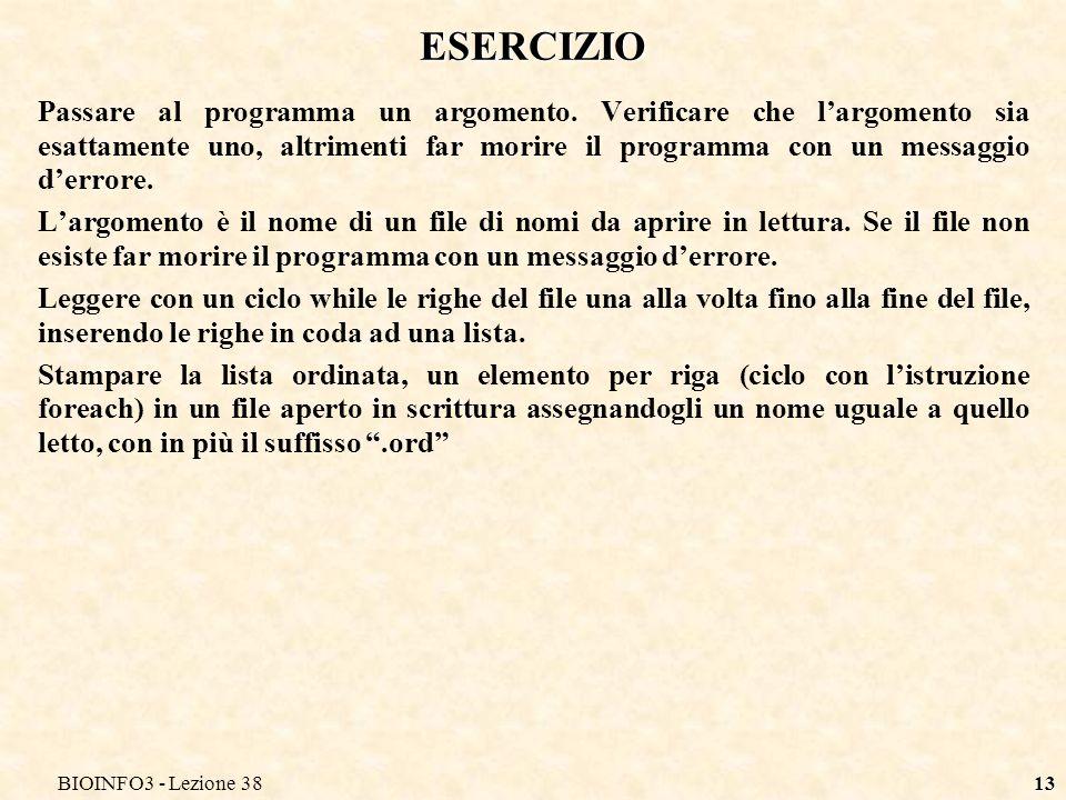 BIOINFO3 - Lezione 3813 ESERCIZIO Passare al programma un argomento. Verificare che largomento sia esattamente uno, altrimenti far morire il programma