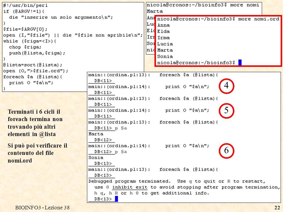 BIOINFO3 - Lezione 3822 Terminati i 6 cicli il foreach termina non trovando più altri elementi in @lista Si può poi verificare il contenuto del file nomi.ord 4 5 6