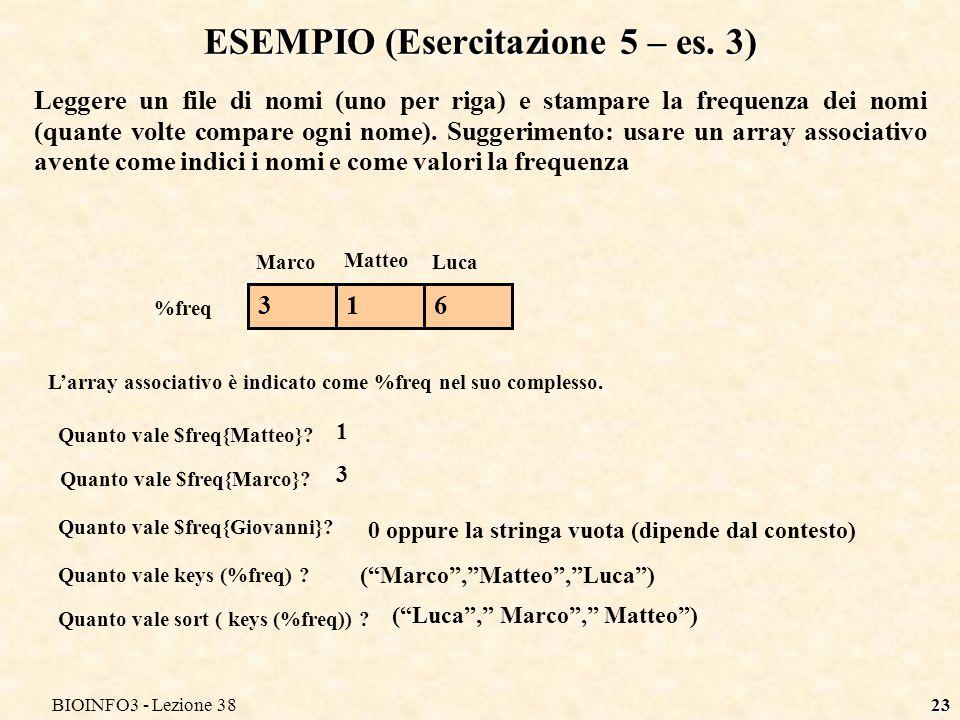 BIOINFO3 - Lezione 3823 ESEMPIO (Esercitazione 5 – es. 3) Leggere un file di nomi (uno per riga) e stampare la frequenza dei nomi (quante volte compar
