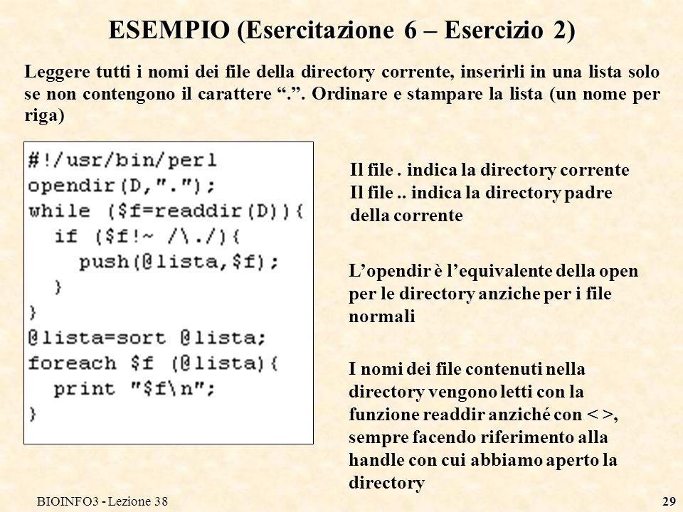 BIOINFO3 - Lezione 3829 ESEMPIO (Esercitazione 6 – Esercizio 2) Leggere tutti i nomi dei file della directory corrente, inserirli in una lista solo se