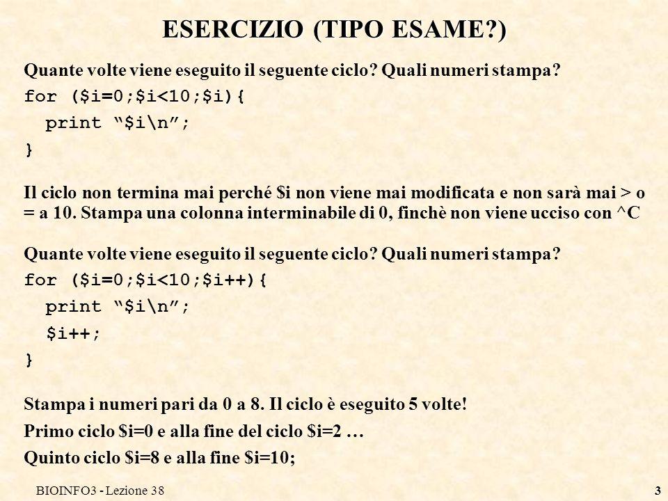 BIOINFO3 - Lezione 383 ESERCIZIO (TIPO ESAME?) Quante volte viene eseguito il seguente ciclo? Quali numeri stampa? for ($i=0;$i<10;$i){ print $i\n; }