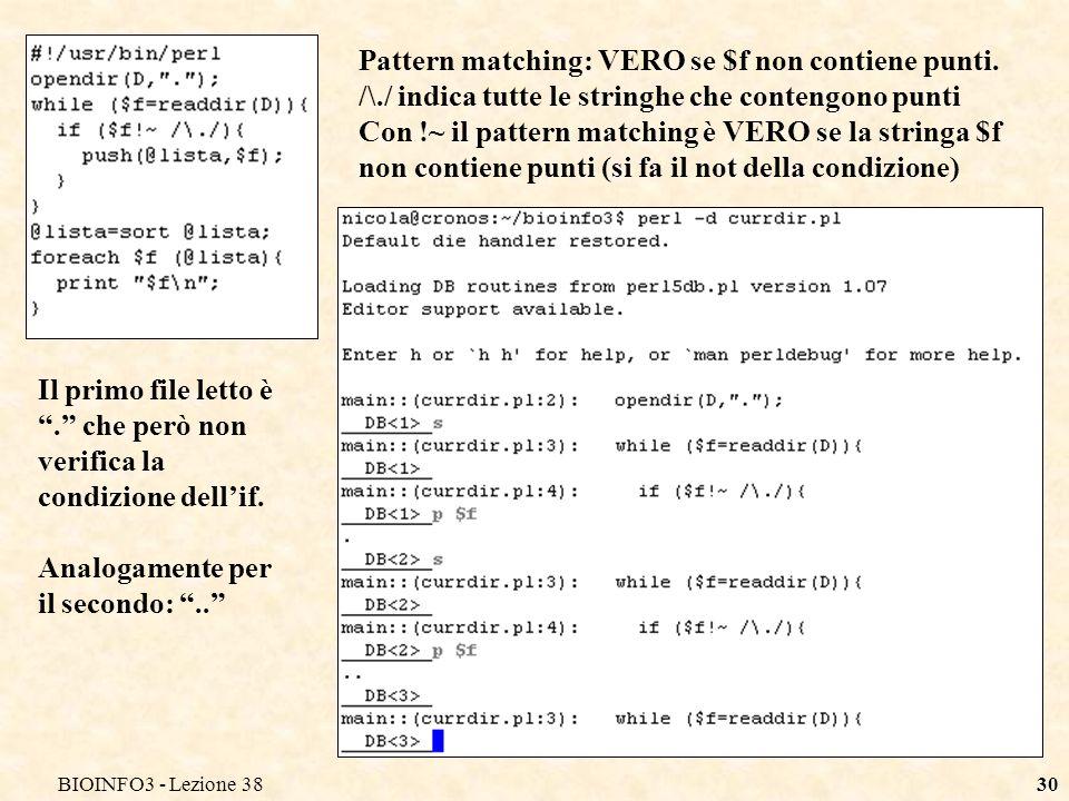 BIOINFO3 - Lezione 3830 Il primo file letto è. che però non verifica la condizione dellif. Analogamente per il secondo:.. Pattern matching: VERO se $f