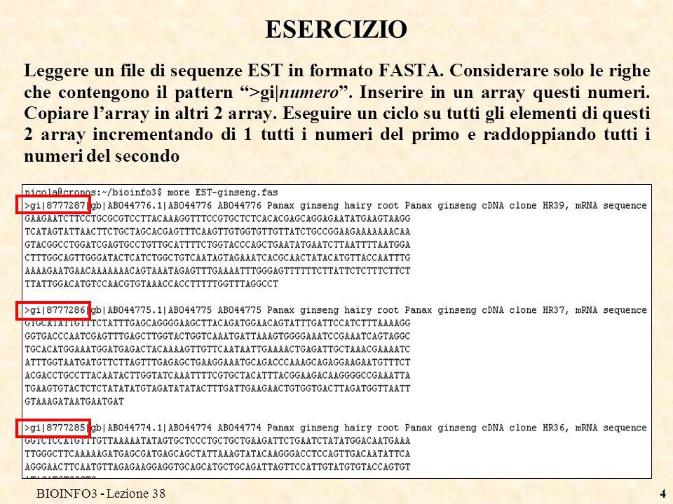 BIOINFO3 - Lezione 384 ESERCIZIO Leggere un file di sequenze EST in formato FASTA. Considerare solo le righe che contengono il pattern >gi|numero. Ins