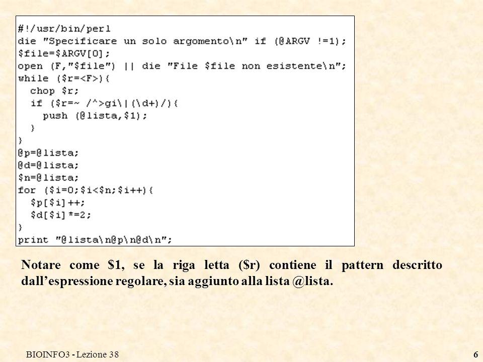 BIOINFO3 - Lezione 387 Il pattern è ritrovato nella stringa $r, quindi ( $r=~ /^>gi\|(\d+)/ ) è VERA e si entra dentro allif per eseguire la push