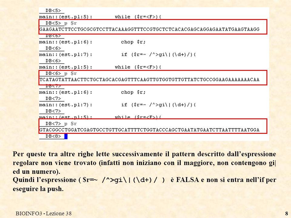 BIOINFO3 - Lezione 388 Per queste tra altre righe lette successivamente il pattern descritto dallespressione regolare non viene trovato (infatti non iniziano con il maggiore, non contengono gi| ed un numero).