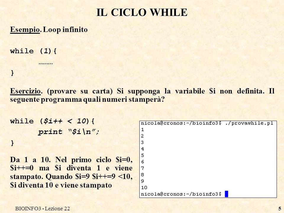 BIOINFO3 - Lezione 225 IL CICLO WHILE Esempio. Loop infinito while (1){ ……… } Esercizio.
