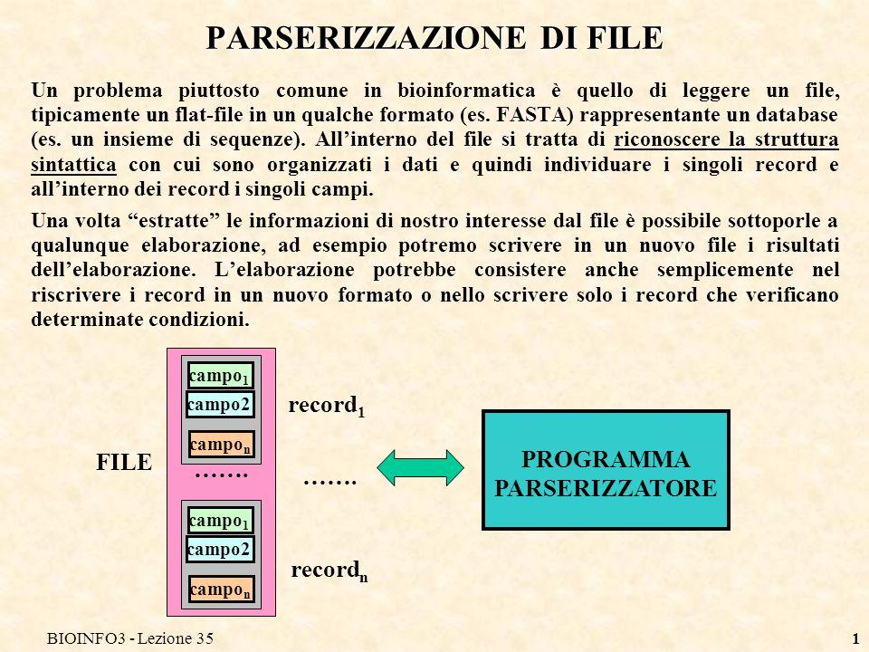 BIOINFO3 - Lezione 351 PARSERIZZAZIONE DI FILE Un problema piuttosto comune in bioinformatica è quello di leggere un file, tipicamente un flat-file in un qualche formato (es.