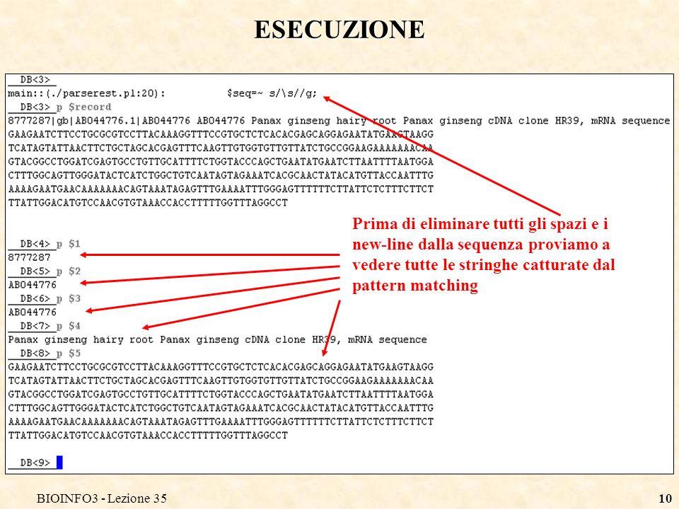 BIOINFO3 - Lezione 3510 ESECUZIONE Prima di eliminare tutti gli spazi e i new-line dalla sequenza proviamo a vedere tutte le stringhe catturate dal pattern matching