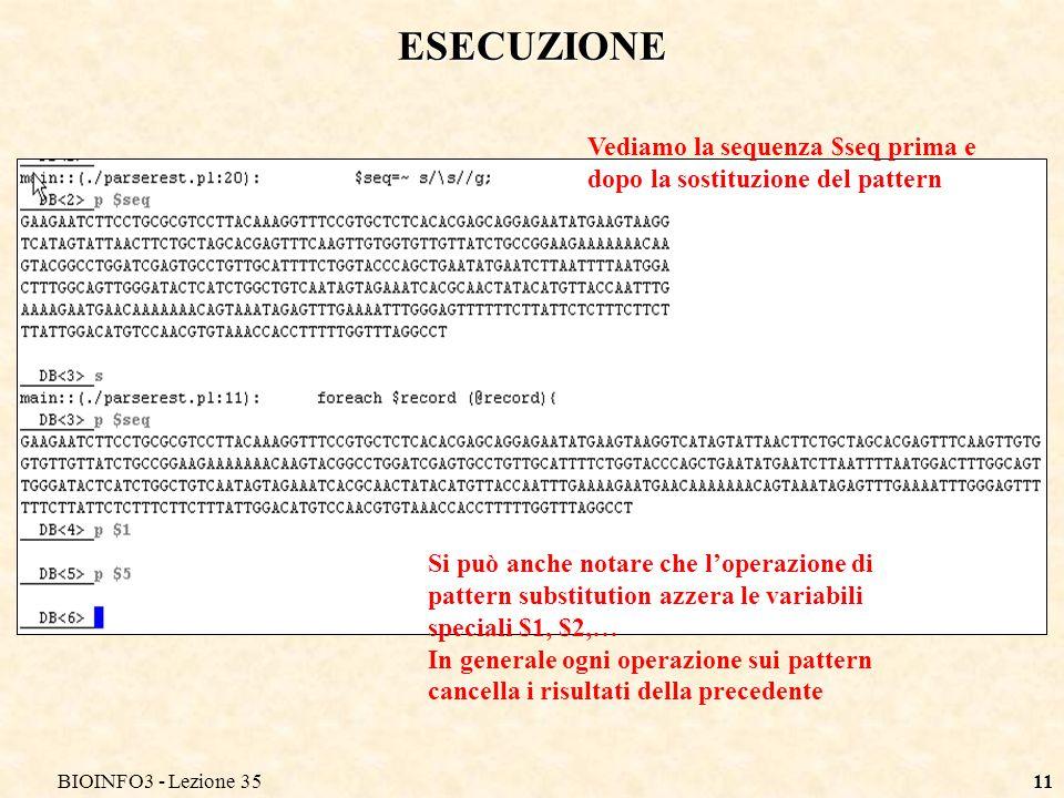 BIOINFO3 - Lezione 3511 ESECUZIONE Vediamo la sequenza $seq prima e dopo la sostituzione del pattern Si può anche notare che loperazione di pattern su