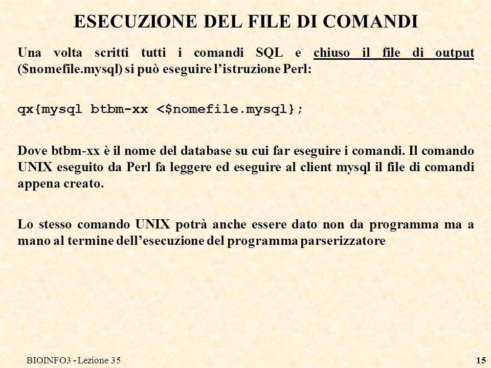 BIOINFO3 - Lezione 3515 ESECUZIONE DEL FILE DI COMANDI Una volta scritti tutti i comandi SQL e chiuso il file di output ($nomefile.mysql) si può esegu