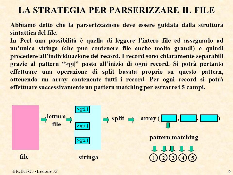 BIOINFO3 - Lezione 356 LA STRATEGIA PER PARSERIZZARE IL FILE Abbiamo detto che la parserizzazione deve essere guidata dalla struttura sintattica del file.