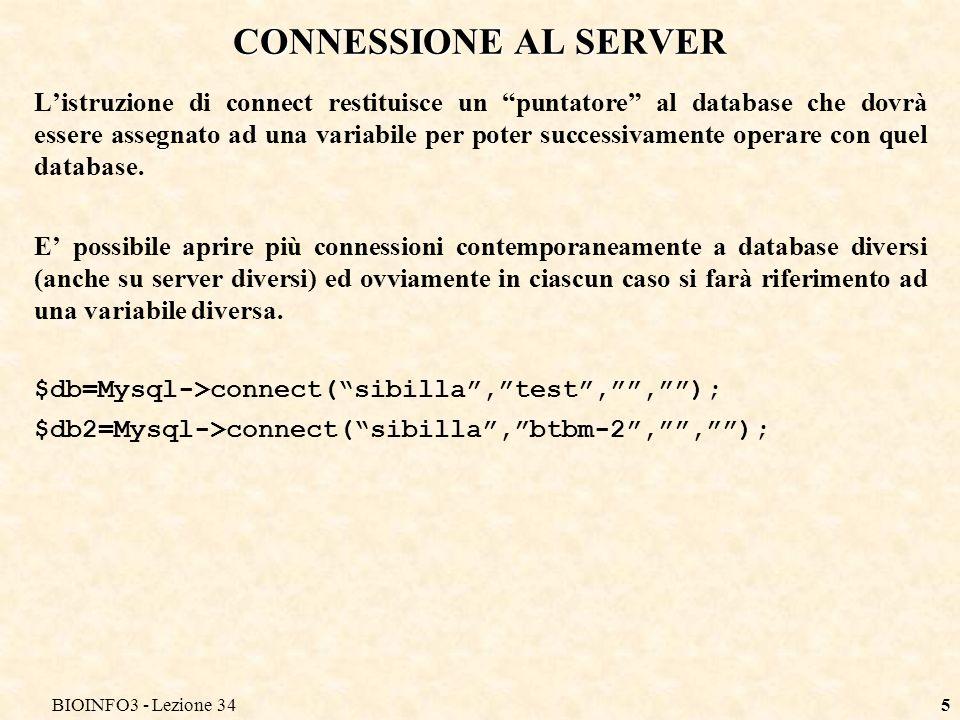 BIOINFO3 - Lezione 345 CONNESSIONE AL SERVER Listruzione di connect restituisce un puntatore al database che dovrà essere assegnato ad una variabile per poter successivamente operare con quel database.