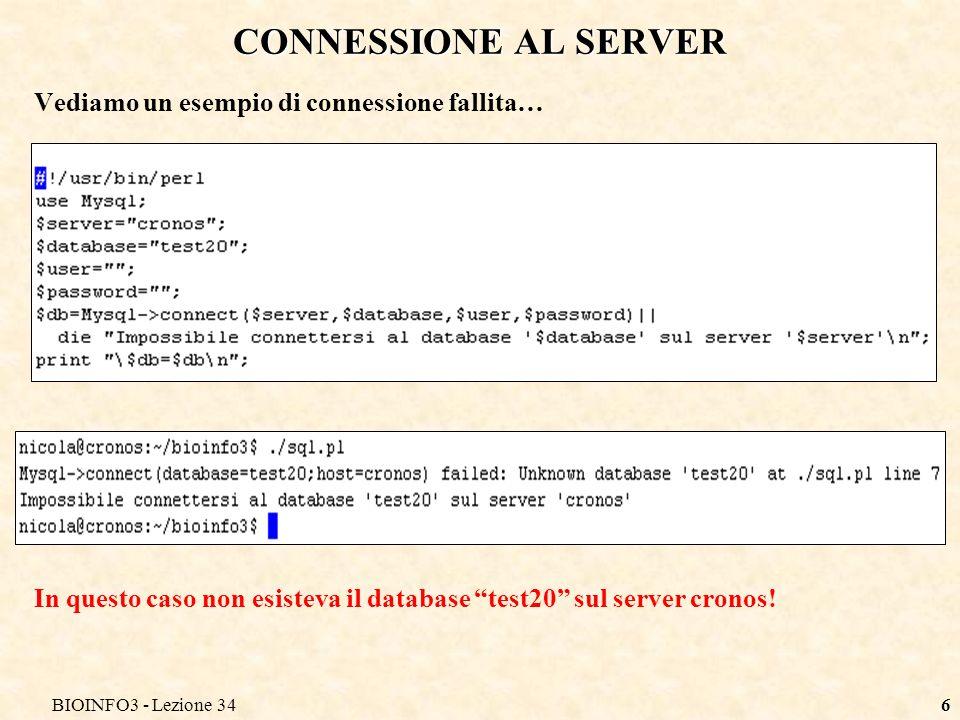 BIOINFO3 - Lezione 346 CONNESSIONE AL SERVER Vediamo un esempio di connessione fallita… In questo caso non esisteva il database test20 sul server cronos!