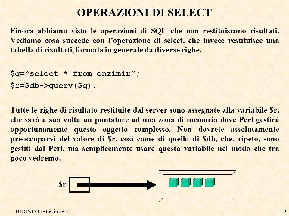 BIOINFO3 - Lezione 349 OPERAZIONI DI SELECT Finora abbiamo visto le operazioni di SQL che non restituiscono risultati.