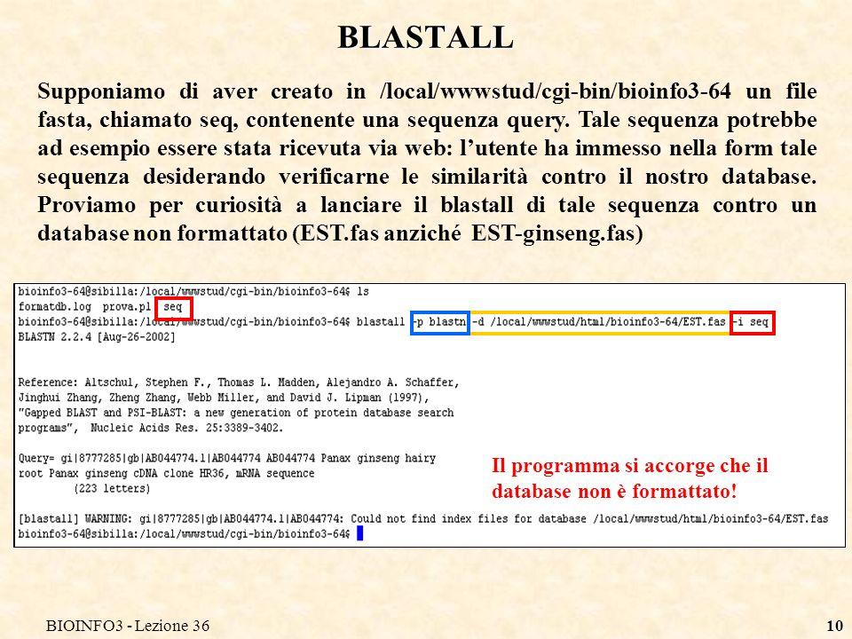 BIOINFO3 - Lezione 3610 BLASTALL Supponiamo di aver creato in /local/wwwstud/cgi-bin/bioinfo3-64 un file fasta, chiamato seq, contenente una sequenza query.